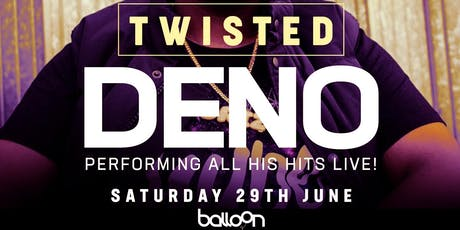 TWISTED PRESENTS DENO tickets