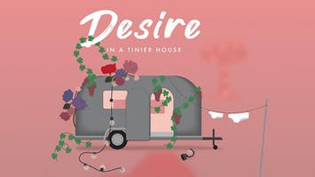 """""""Desire In a Tinier House"""""""