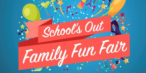 FREE School's Out Family Fun Fair