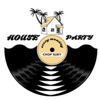 HOUSE PARTY | EVERY MONDAY
