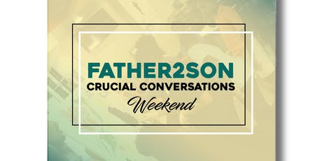 Father2Son Crucial Conversations Weekend tickets