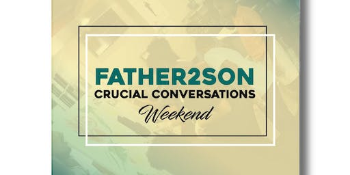 Father2Son Crucial Conversations Weekend