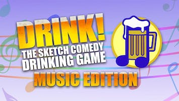 """""""Drink! The Sketch Comedy Drinking Game"""": Music Edition"""