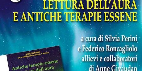 Presentazione del libro Antiche terapie essene e lettura dell'aura di Anne Givaudan a cura di Silvia Perini e Federico Roncagliolo biglietti
