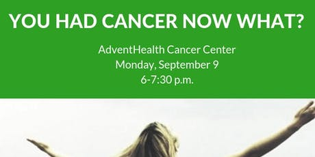 YOU HAD CANCER, NOW WHAT?-AdventHealth tickets