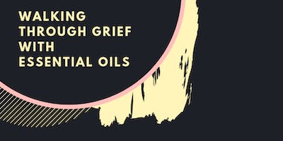 Walking Through Grief with Essetential Oils