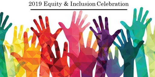 2019 Equity and Inclusion Celebration P.M. Session