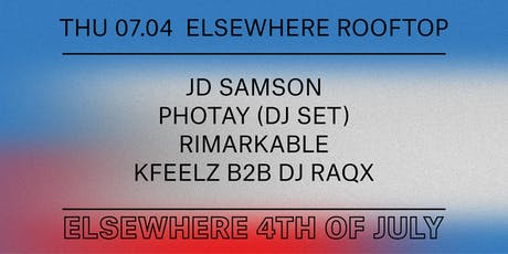 Elsewhere 4th of July w/ JD Samson, Photay (DJ Set), Rimarkable & Kfeelz B2B DJ Raqx @ Elsewhere (Rooftop) tickets