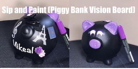Sip and Paint ( Piggy Bank Vision Board) tickets
