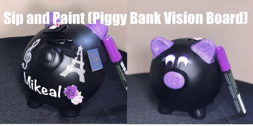 Sip and Paint ( Piggy Bank Vision Board)