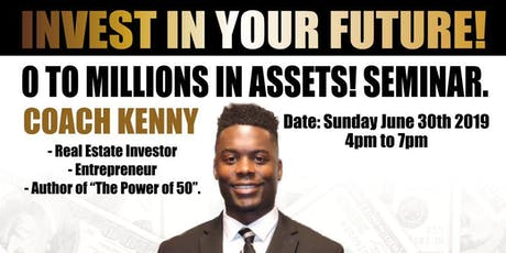 INVEST IN YOUR FUTURE! 0 to millions in Assets tickets
