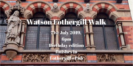 Watson Fothergill Walk: Birthday Evening Edition 21 July 2019