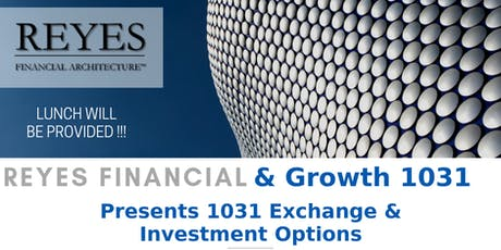 Reyes Financial & Growth 1031 Presents: 1031 Exchange into Unique Investment Opportunities tickets