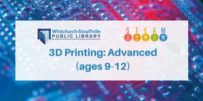 3D Printing: Advanced (ages 9-12)
