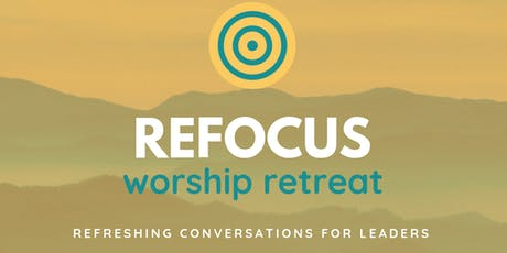 ReFOCUS Worship Retreat tickets