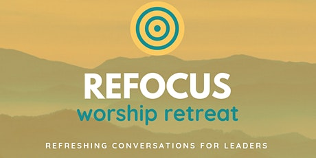 ReFOCUS Worship Retreat tickets