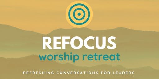 ReFOCUS Worship Retreat