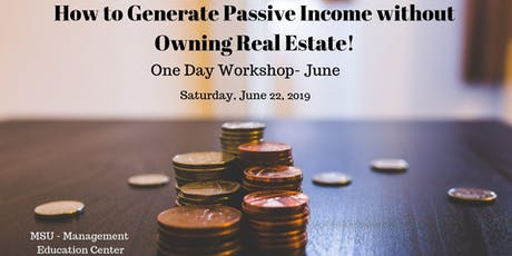 How to Generate Passive Income without Owning Real Estate! June Workshop tickets