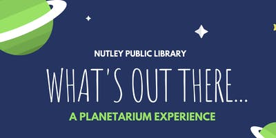 What's Out There: A Planetarium Experience (Ages 6-12) - Session 2 (7/20 at 11:00 AM)