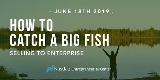 How to Catch a Big Fish: Selling to Enterprise