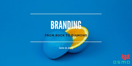 BRANDING: FROM ROCK TO DIAMOND