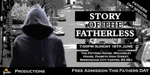 The Story of The Fatherless (by Ignite Drama Productions) Fathers Day Special, Free Admission