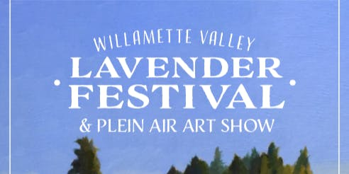 Willamette Valley Lavender Festival & Plein Air Art Show