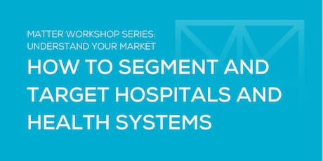 MATTER Workshop: How to Segment and Target Hospitals and Health Systems tickets