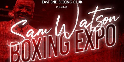 "East End Boxing Club Presents ""The Sam Watson Boxing Expo"""