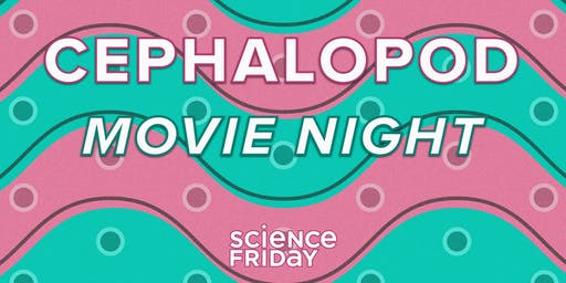 Cephalopod Movie Night with Science Friday and Atlas Obscura