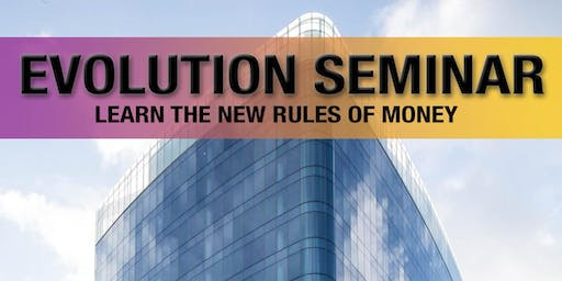 Evolution Seminar:  Learn The New Rules of Money