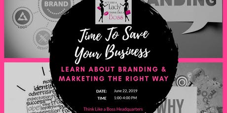 Think Like a Boss - Save Your Business Through Branding & Marketing tickets