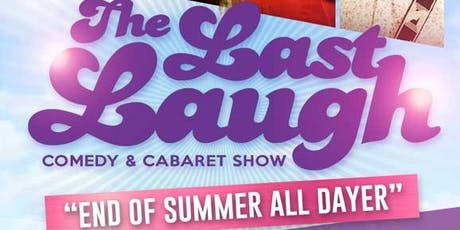 """The Last Laugh Comedy & Cabaret Show """"END OF SUMMER ALL DAYER"""" tickets"""