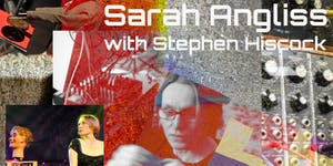 CANCELLED: Sarah Angliss with Stephen Hiscock | Sat...