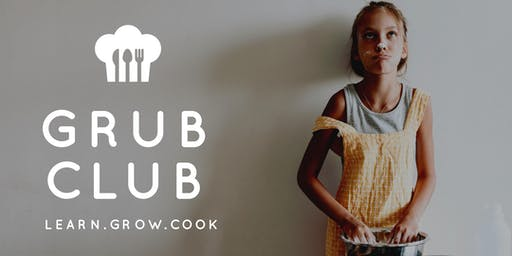 Grub Club (Ages 8-11ys)
