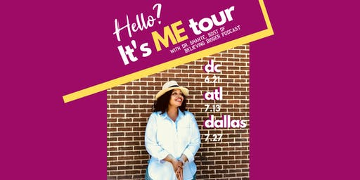 Hello? It's Me Tour with Dr. Shante Holley, Host of Believing Bigger Podcast