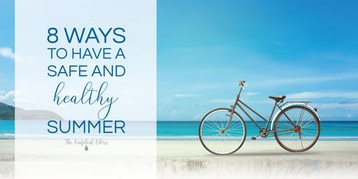 8 Ways To Have A Safe & Healthy Summer