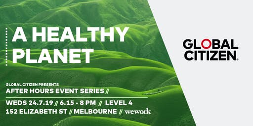 Global Citizen After Hours Event Series: A Healthy Planet
