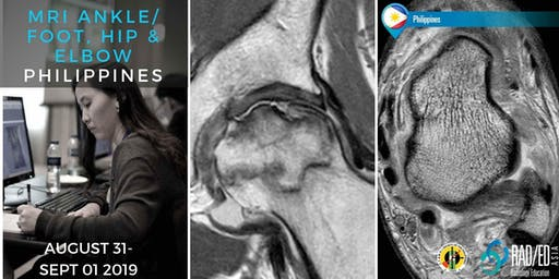 Radiology Conference Manila PHILIPPINES MRI Ankle & Foot, Hip and Elbow Mini Fellowship and Workstation Workshop 31st August - 1st September 2019: Radiology Education Asia
