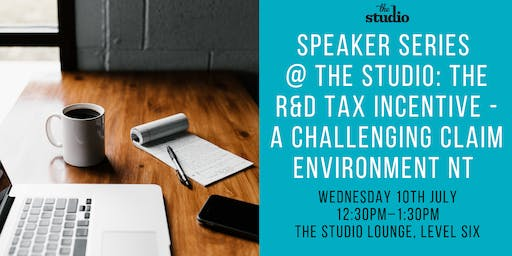 Speaker Series @ The Studio: The R&D Tax Incentive, A Challenging Claim Environment