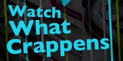 Watch What Crappens @ Fountain Square Theatre
