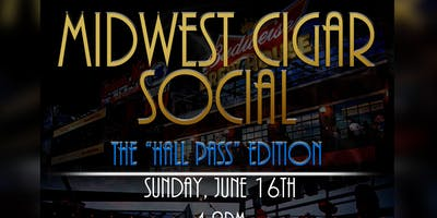 MIDWEST CIGAR SOCIAL: THE HALL PASS