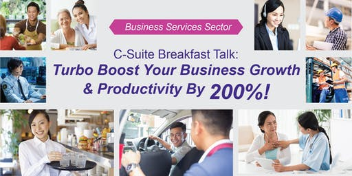 C-Suite Breakfast Talk : Enhancing Business Values through Productivity Improvement and Operational Excellence - 23 July 2019