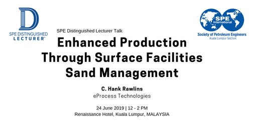 SPE KL Distinguished Lecturer Talk - Enhanced Production Through Surface Facilities Sand Management