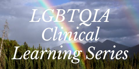 LGBTQIA Clinical Learning Series - Session 1 LGBT 101