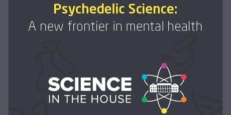 Science in the House: Psychedelic Science, a new frontier in mental health tickets