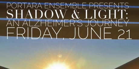 Portara Ensemble Presents: Shadow & Light - An Alzheimer's Journey  tickets