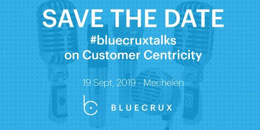 SAVE THE DATE: #bluecruxtalks on Customer Centricity