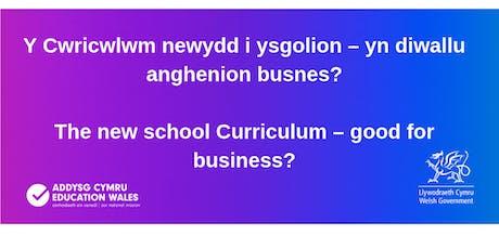 Y Cwricwlwm newydd i ysgolion – yn diwallu anghenion busnes? / The new school Curriculum – good for business? tickets