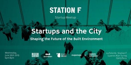 STATION F startup meetup : Startups and the City - future of the built environment billets